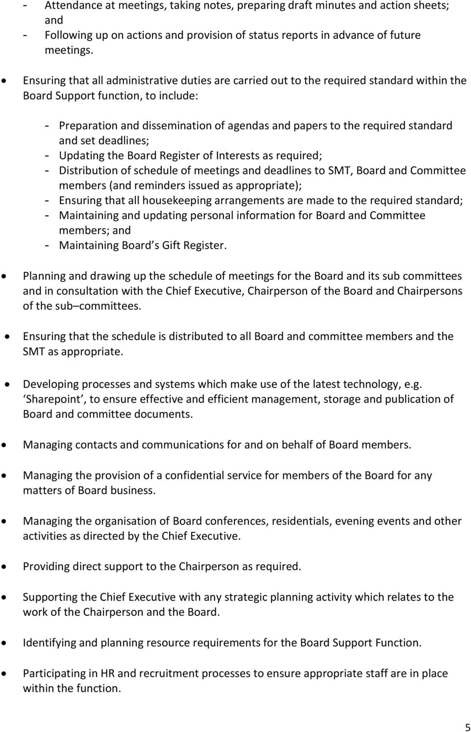 standard and set deadlines; - Updating the Board Register of Interests as required; - Distribution of schedule of meetings and deadlines to SMT, Board and Committee members (and reminders issued as