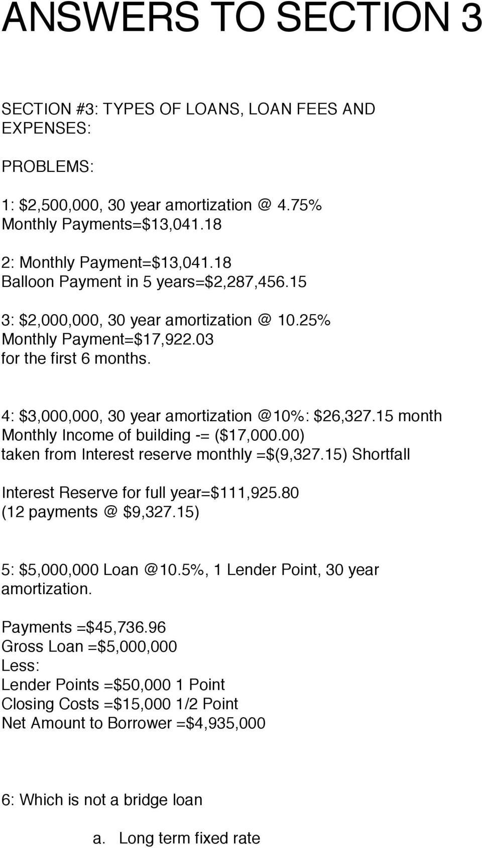 15 month Monthly Income of building -= ($17,000.00) taken from Interest reserve monthly =$(9,327.15) Shortfall Interest Reserve for full year=$111,925.80 (12 payments @ $9,327.