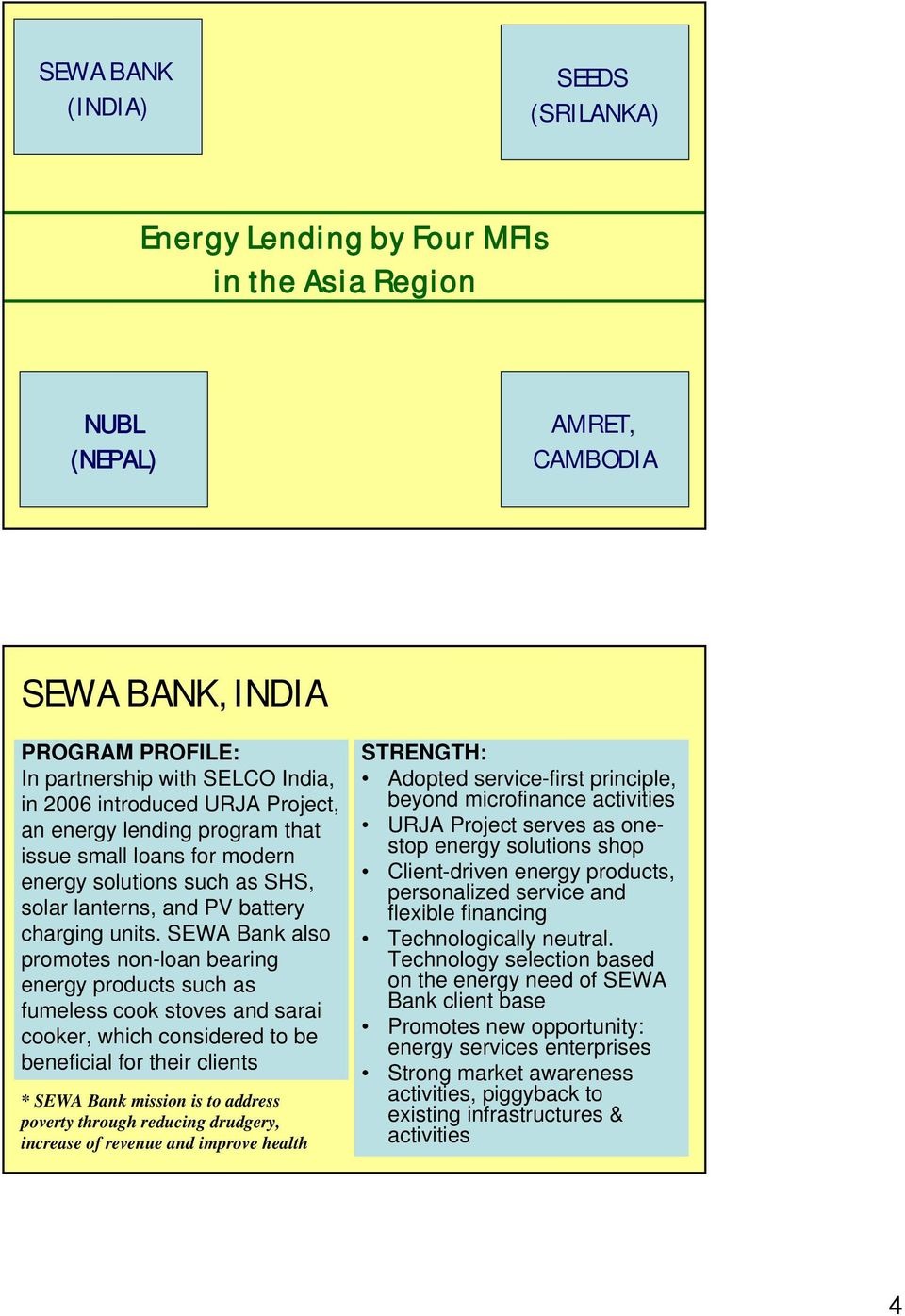 SEWA Bank also promotes non-loan bearing energy products such as fumeless cook stoves and sarai cooker, which considered to be beneficial for their clients * SEWA Bank mission is to address poverty