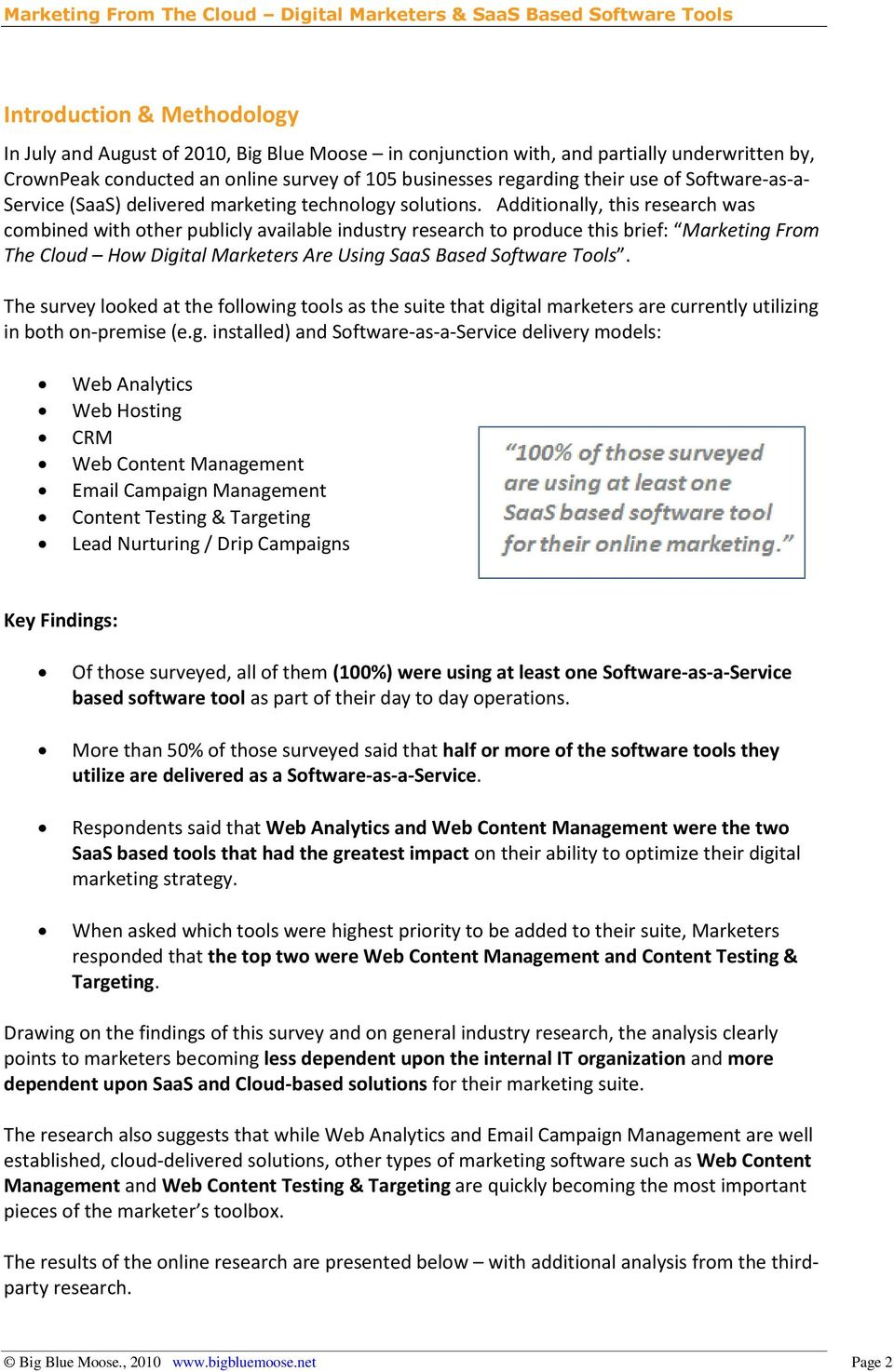 Additionally, this research was combined with other publicly available industry research to produce this brief: Marketing From The Cloud How Digital Marketers Are Using SaaS Based Software Tools.