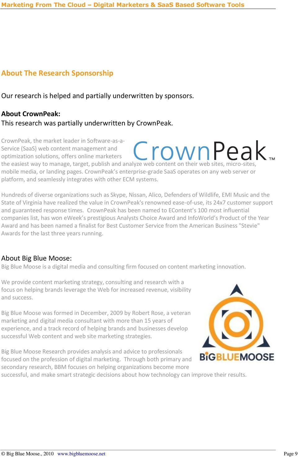 content on their web sites, micro-sites, mobile media, or landing pages. CrownPeak s enterprise-grade SaaS operates on any web server or platform, and seamlessly integrates with other ECM systems.