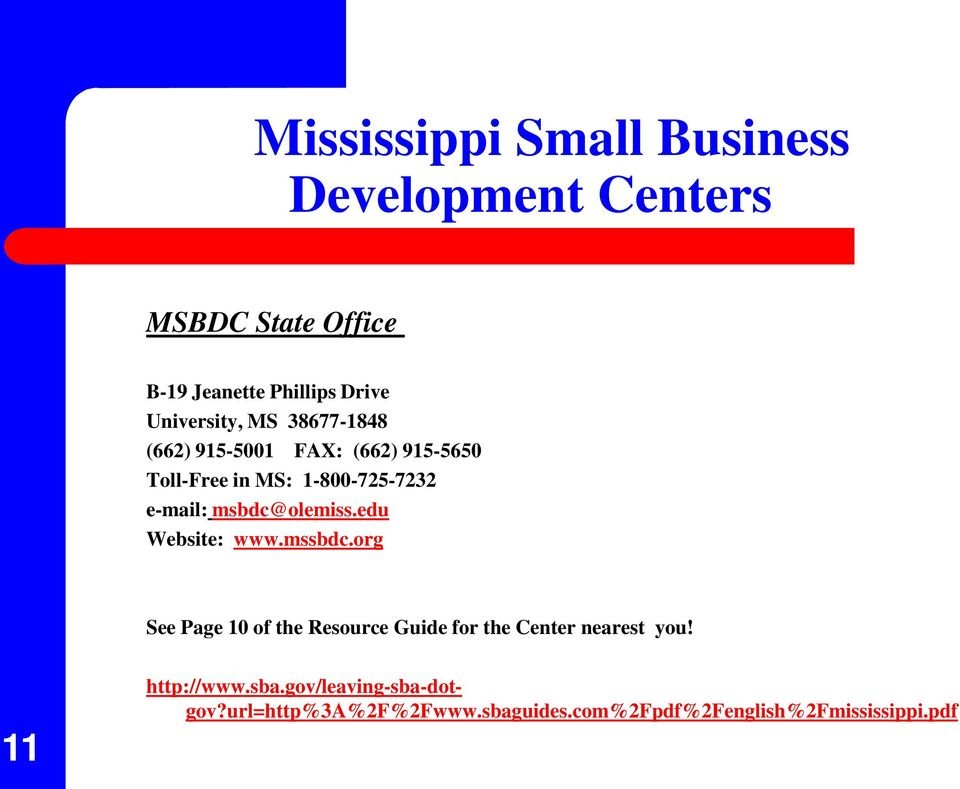 msbdc@olemiss.edu Website: www.mssbdc.org See Page 10 of the Resource Guide for the Center nearest you!