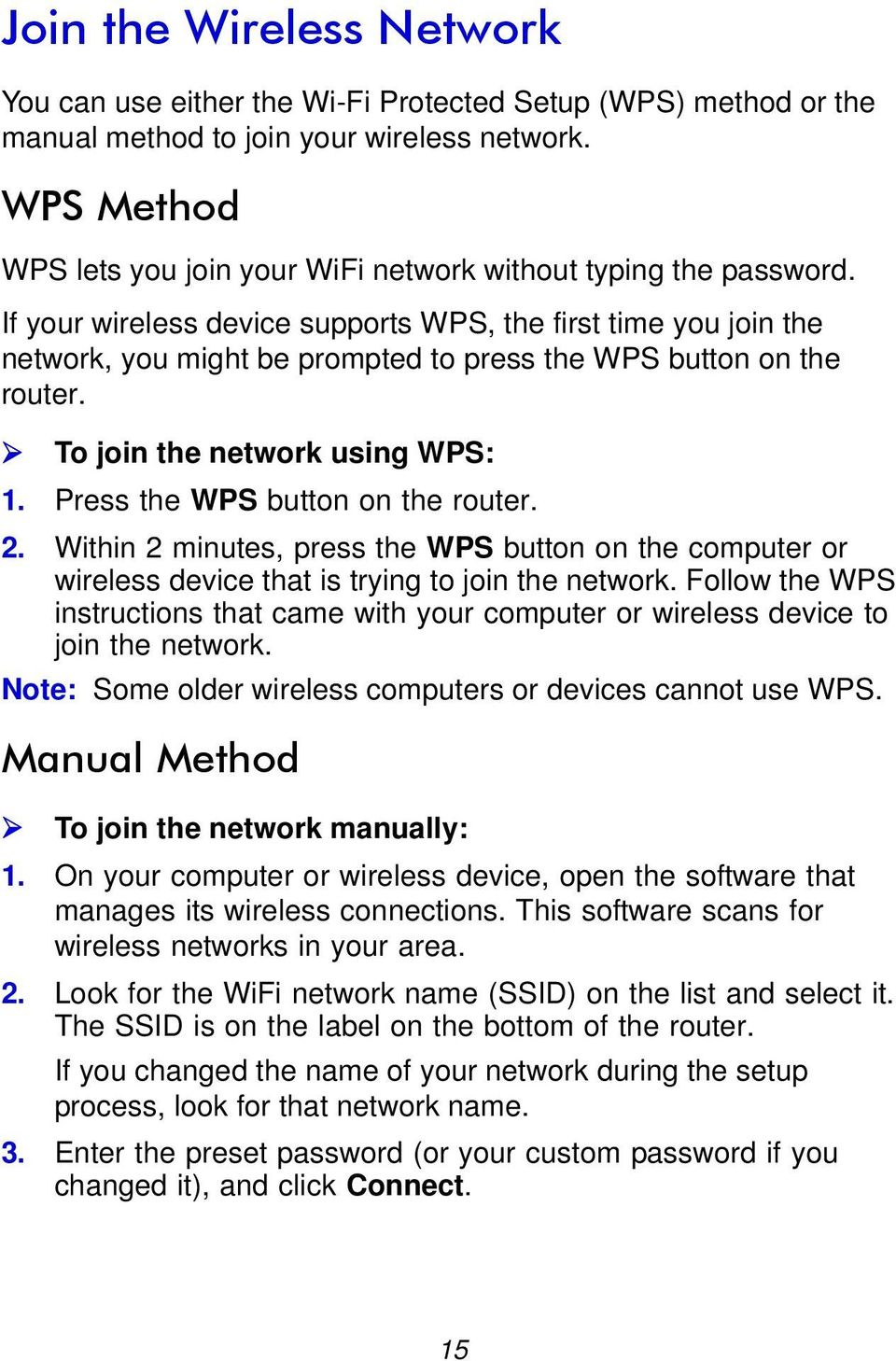 If your wireless device supports WPS, the first time you join the network, you might be prompted to press the WPS button on the router. To join the network using WPS: 1.