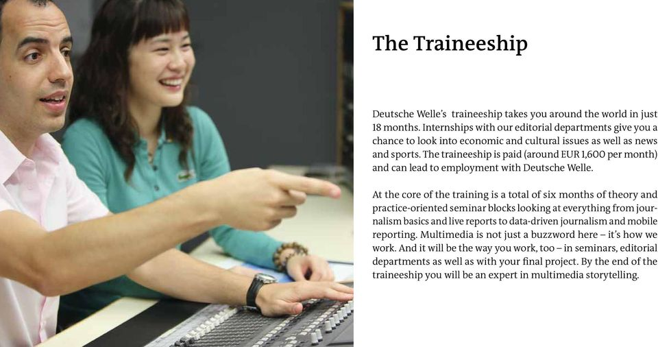 The traineeship is paid (around EUR 1,600 per month) and can lead to employment with Deutsche Welle.