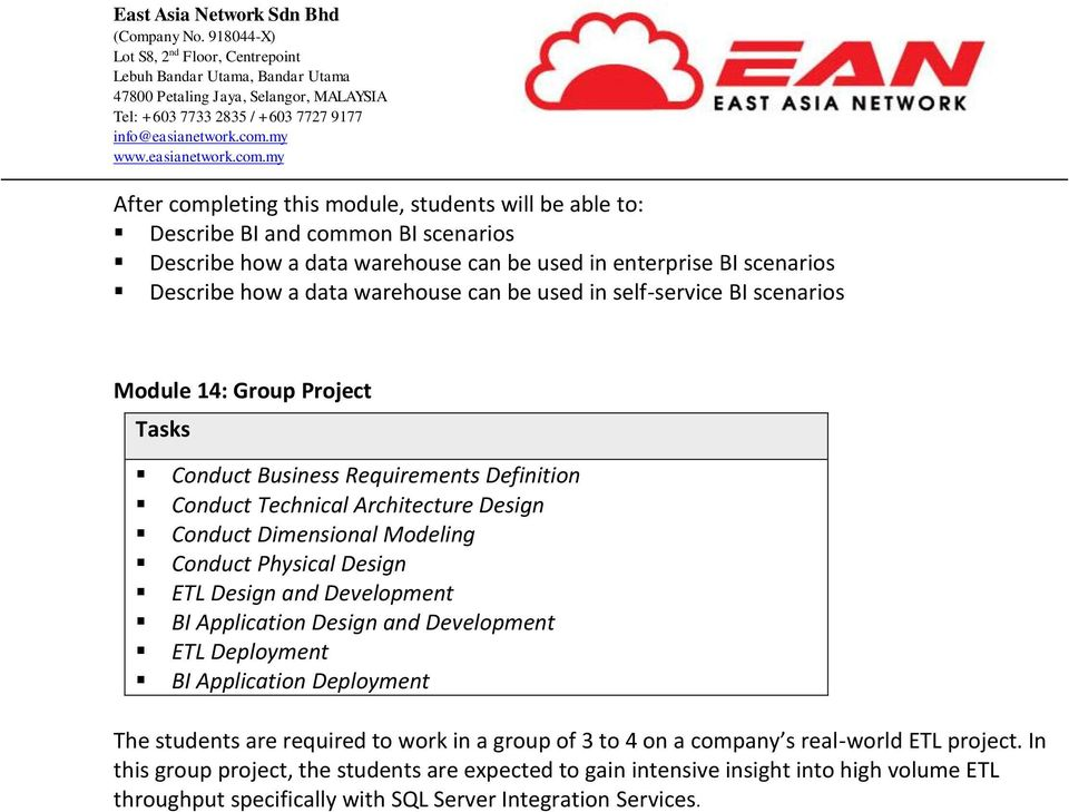 ETL Design and Development BI Application Design and Development ETL Deployment BI Application Deployment The students are required to work in a group of 3 to 4 on a company