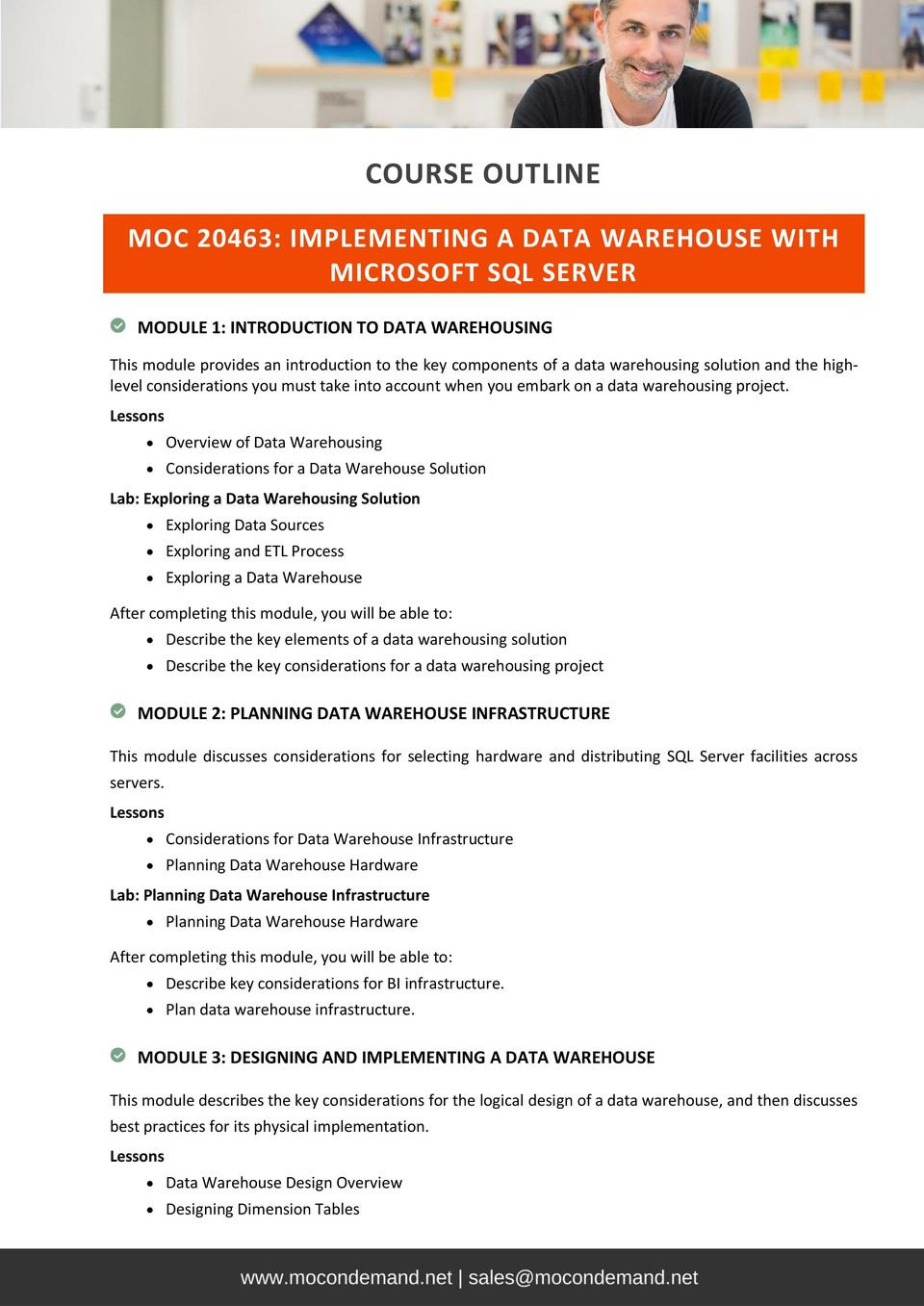 Overview of Data Warehousing Considerations for a Data Warehouse Solution Lab: Exploring a Data Warehousing Solution Exploring Data Sources Exploring and ETL Process Exploring a Data Warehouse