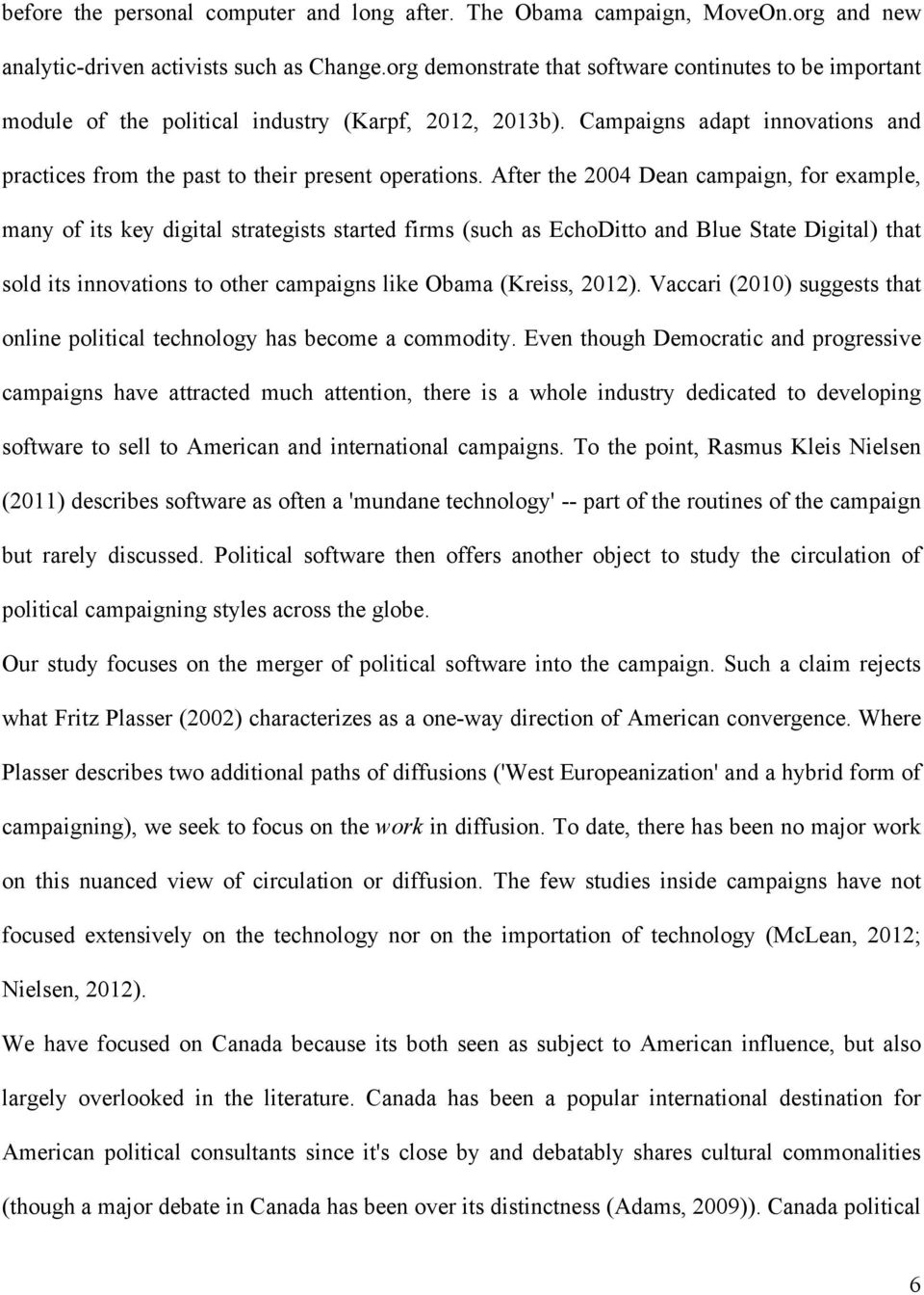 After the 2004 Dean campaign, for example, many of its key digital strategists started firms (such as EchoDitto and Blue State Digital) that sold its innovations to other campaigns like Obama