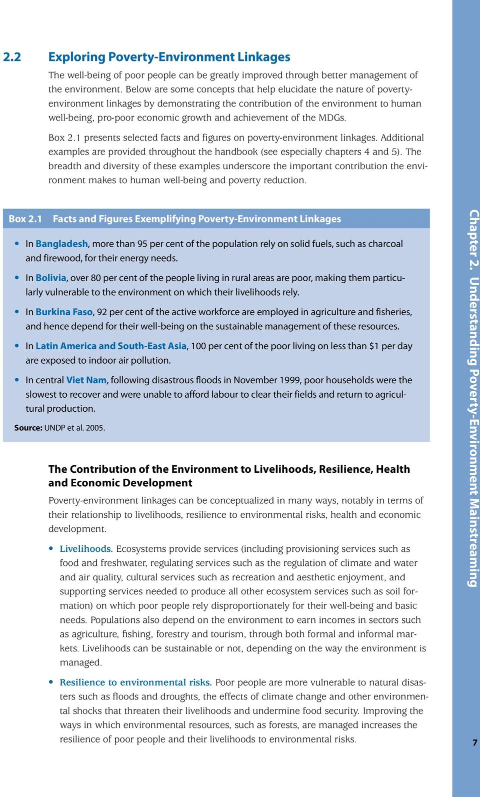 achievement of the MDGs. Box 2.1 presents selected facts and figures on poverty-environment linkages. Additional examples are provided throughout the handbook (see especially chapters 4 and 5).