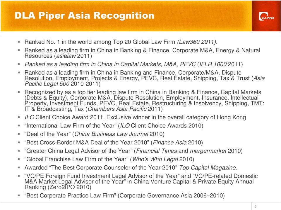 Ranked as a leading firm in China in Banking and Finance, Corporate/M&A, Dispute Resolution, Employment, Projects & Energy, PEVC, Real Estate, Shipping, Tax & Trust (Asia Pacific Legal 500 2010-2011)