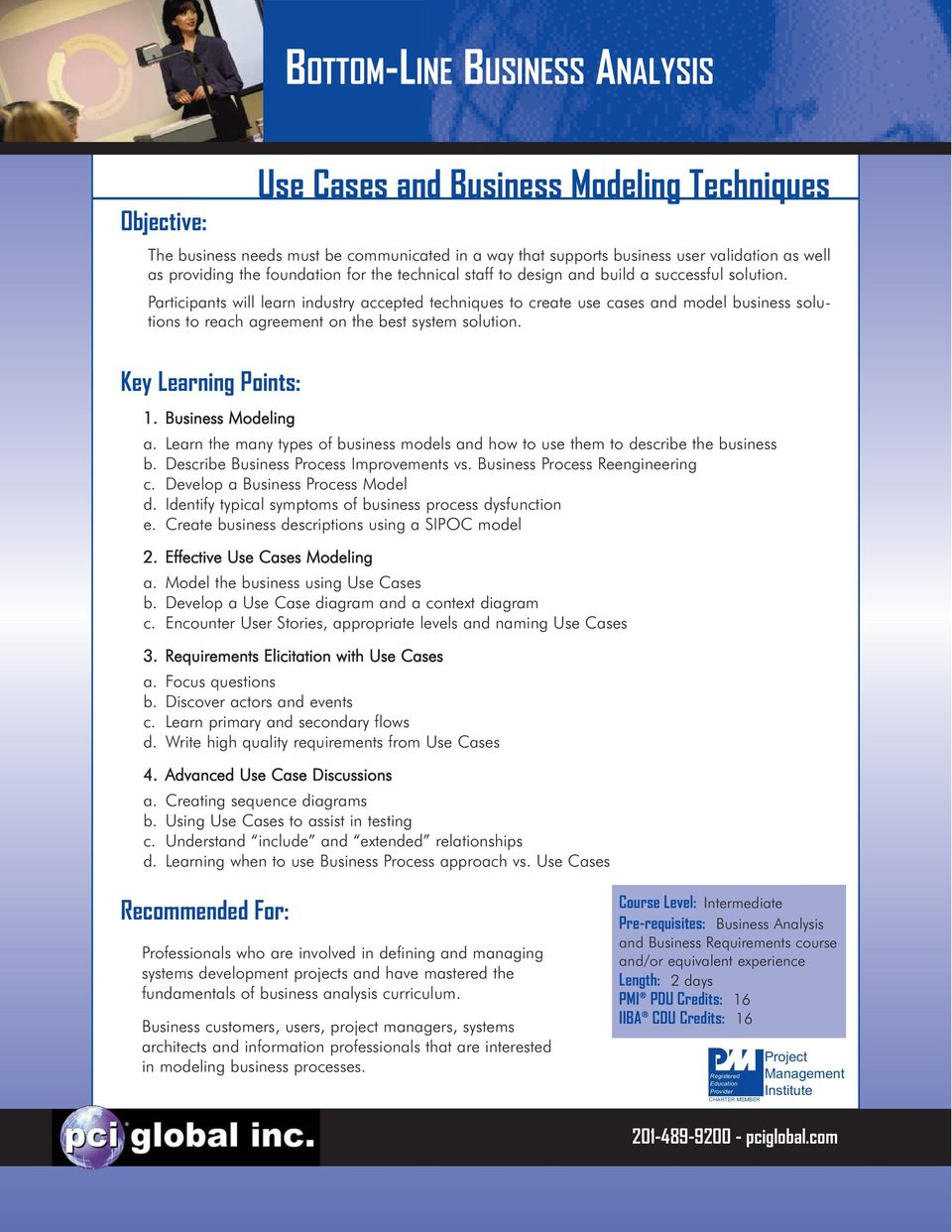 Participants will learn industry accepted techniques to create use cases and model business solutions to reach agreement on the best system solution. Key Learning Points: 1. Business Modeling a.