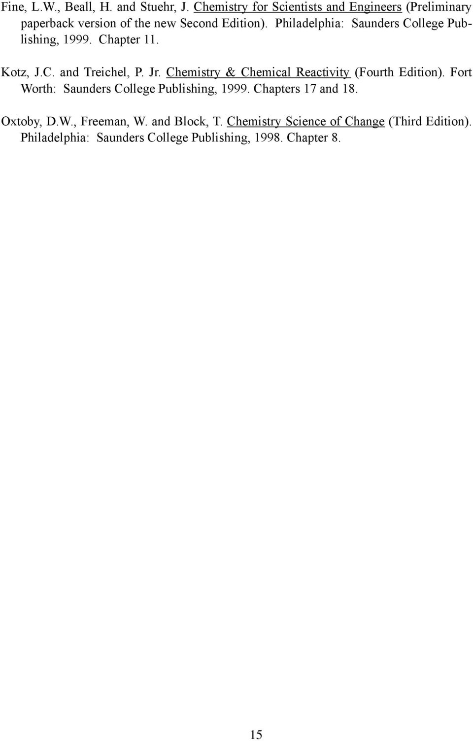 Philadelphia: Saunders College Publishing, 1999. Chapter 11. Kotz, J.C. and Treichel, P. Jr.