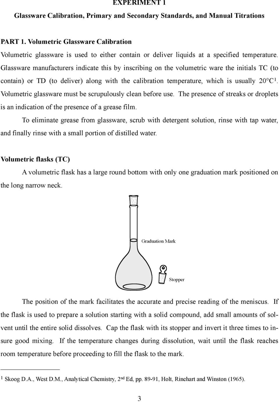 Glassware manufacturers indicate this by inscribing on the volumetric ware the initials TC (to contain) or TD (to deliver) along with the calibration temperature, which is usually 20 C 1.