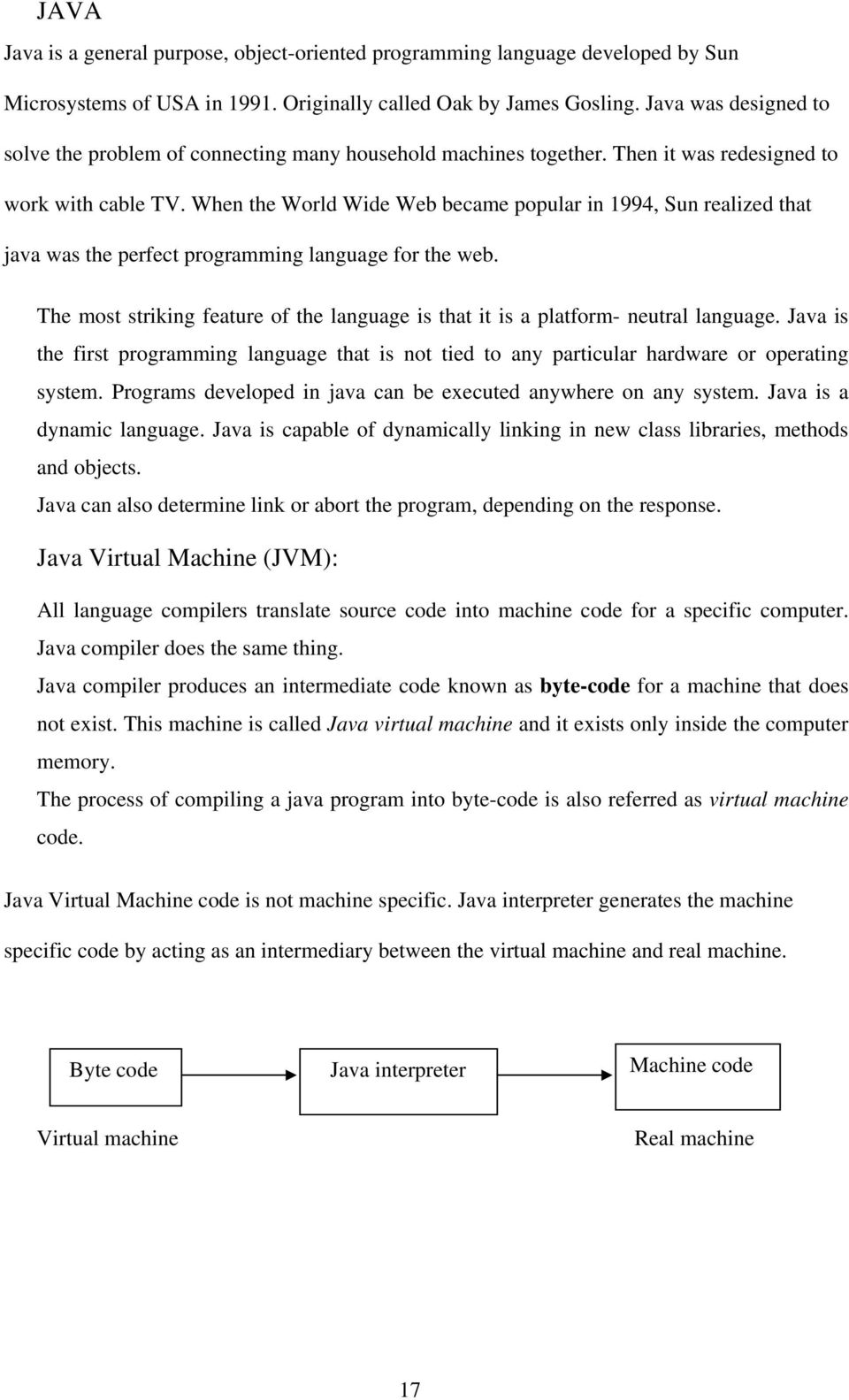 When the World Wide Web became popular in 1994, Sun realized that java was the perfect programming language for the web.