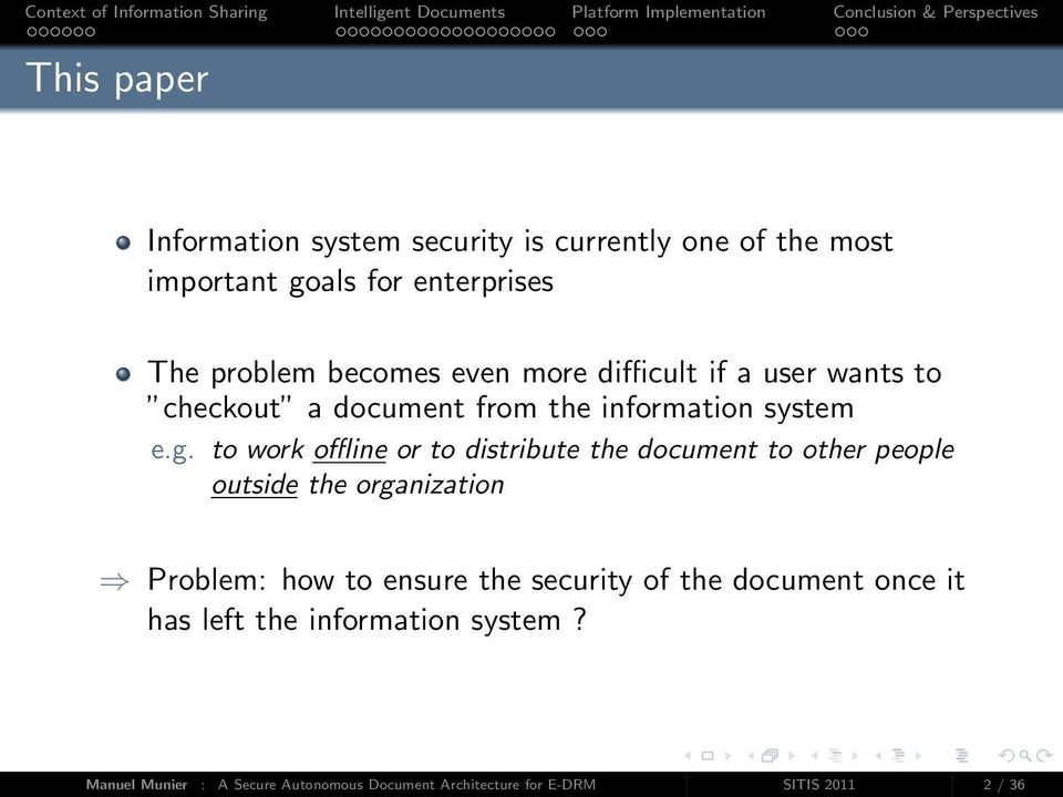 to work offline or to distribute the document to other people outside the organization Problem: how to ensure the