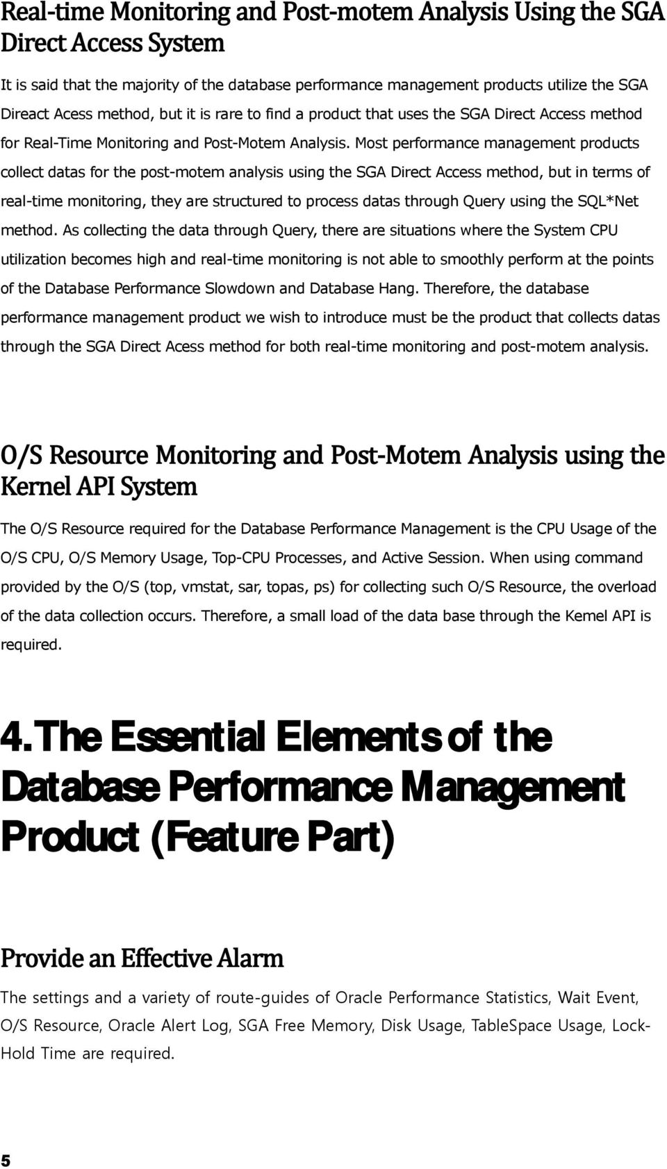 Most performance management products collect datas for the post-motem analysis using the SGA Direct Access method, but in terms of real-time monitoring, they are structured to process datas through