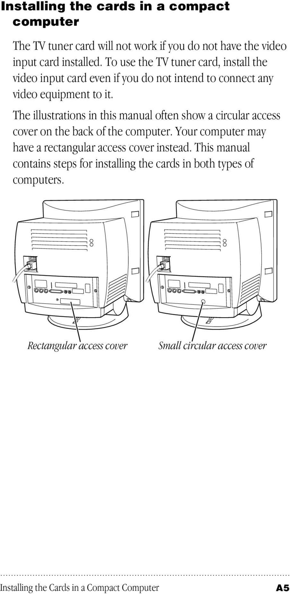 The illustrations in this manual often show a circular access cover on the back of the computer.
