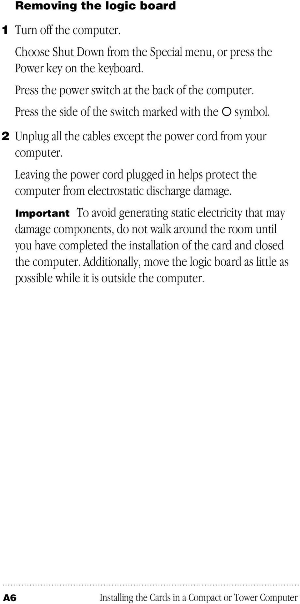 Leaving the power cord plugged in helps protect the computer from electrostatic discharge damage.