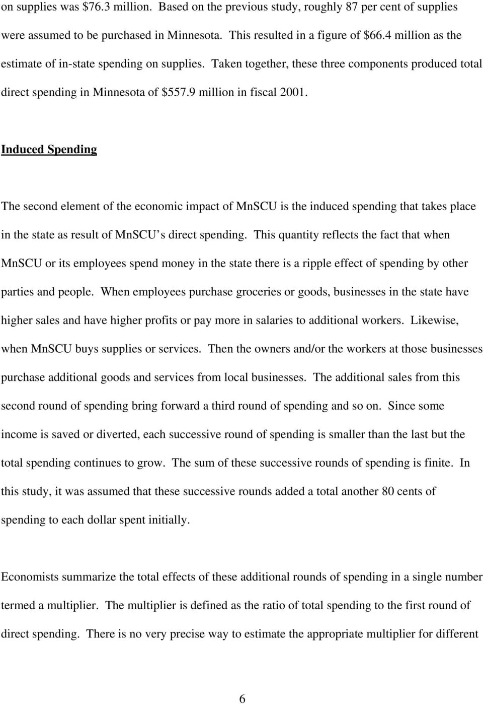 Induced Spending The second element of the economic impact of MnSCU is the induced spending that takes place in the state as result of MnSCU s direct spending.