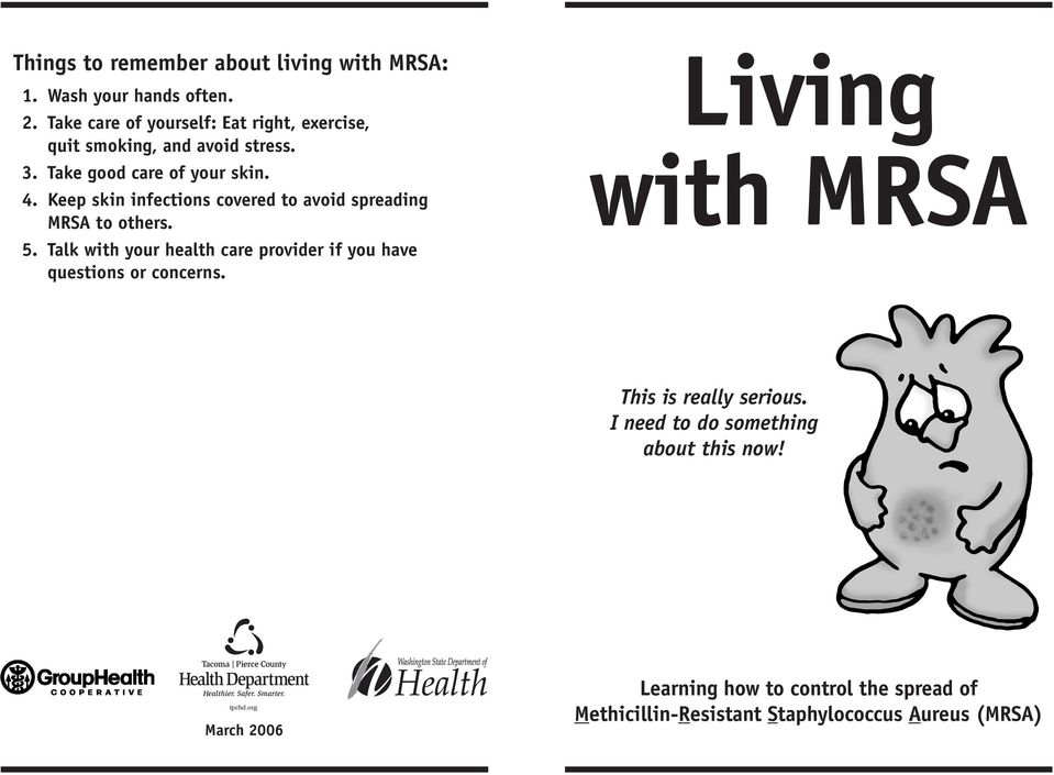 Keep skin infections covered to avoid spreading MRSA to others. 5.