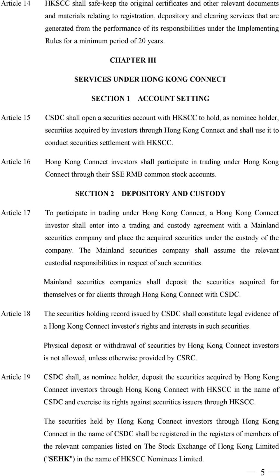 CHAPTER III SERVICES UNDER HONG KONG CONNECT SECTION 1 ACCOUNT SETTING Article 15 Article 16 CSDC shall open a securities account with HKSCC to hold, as nominee holder, securities acquired by