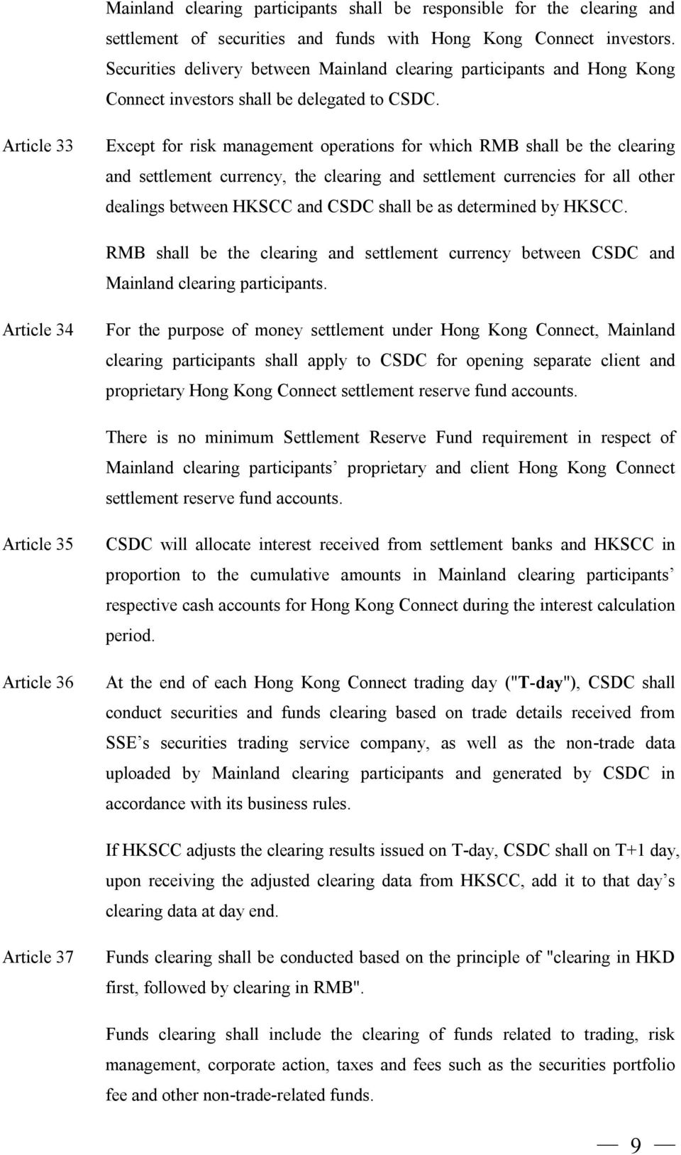 Article 33 Except for risk management operations for which RMB shall be the clearing and settlement currency, the clearing and settlement currencies for all other dealings between HKSCC and CSDC