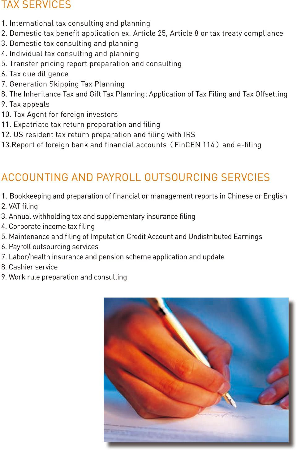 The Inheritance Tax and Gift Tax Planning; Application of Tax Filing and Tax Offsetting 9. Tax appeals 10. Tax Agent for foreign investors 11. Expatriate tax return preparation and filing 12.