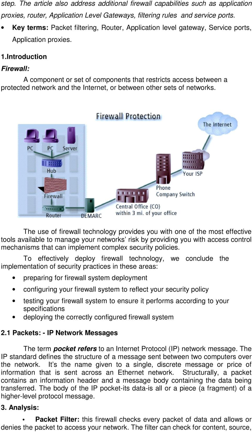 Introduction Firewall: A component or set of components that restricts access between a protected network and the Internet, or between other sets of networks.