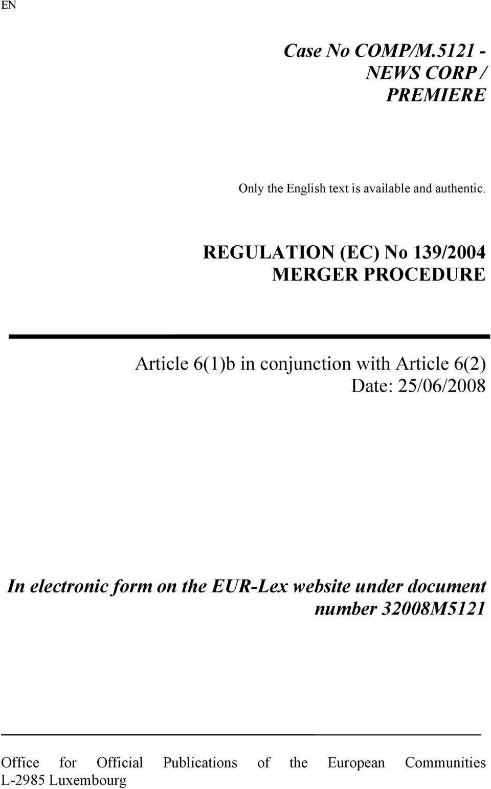 REGULATION (EC) No 139/2004 MERGER PROCEDURE Article 6(1)b in conjunction with Article