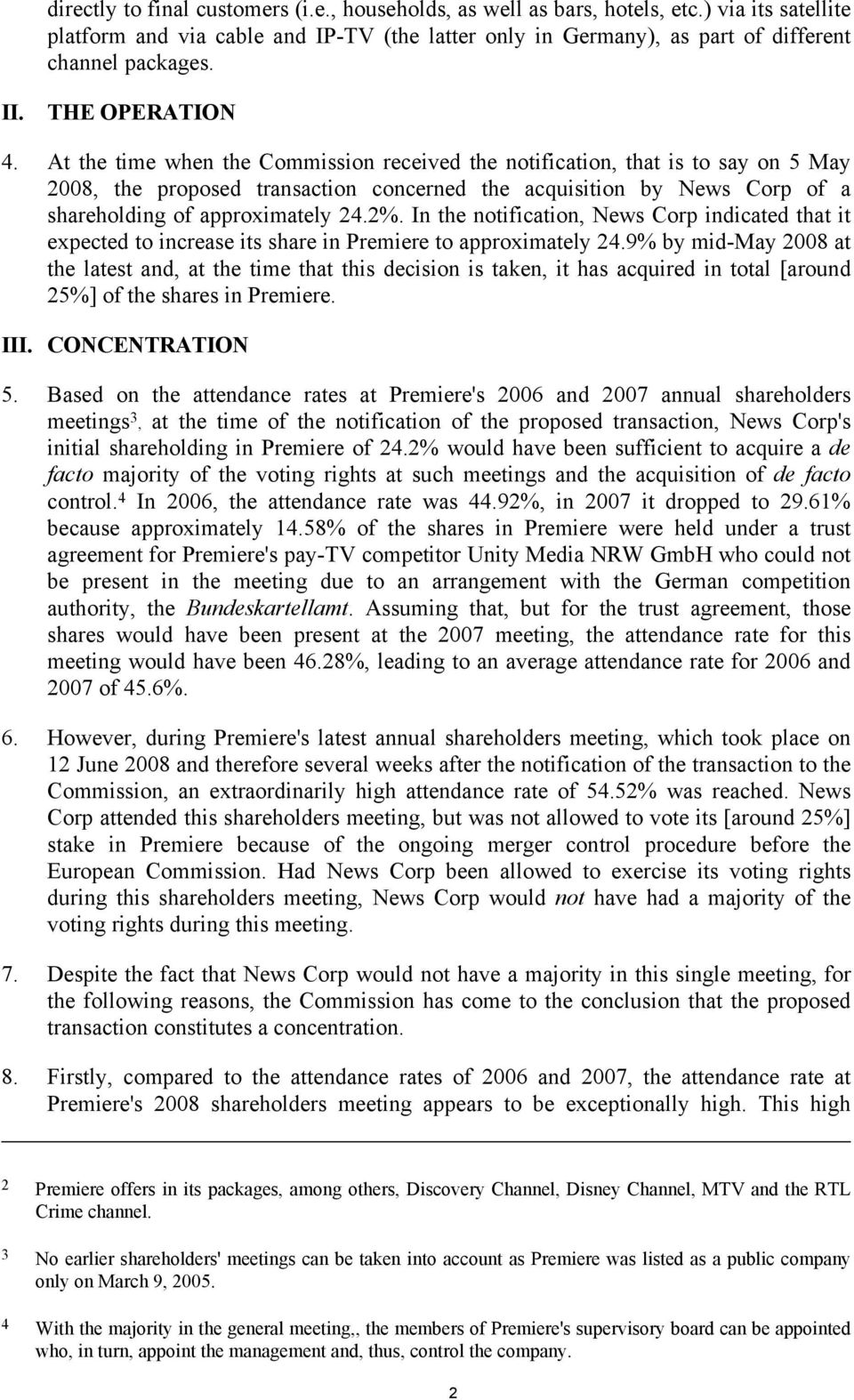 At the time when the Commission received the notification, that is to say on 5 May 2008, the proposed transaction concerned the acquisition by News Corp of a shareholding of approximately 24.2%.