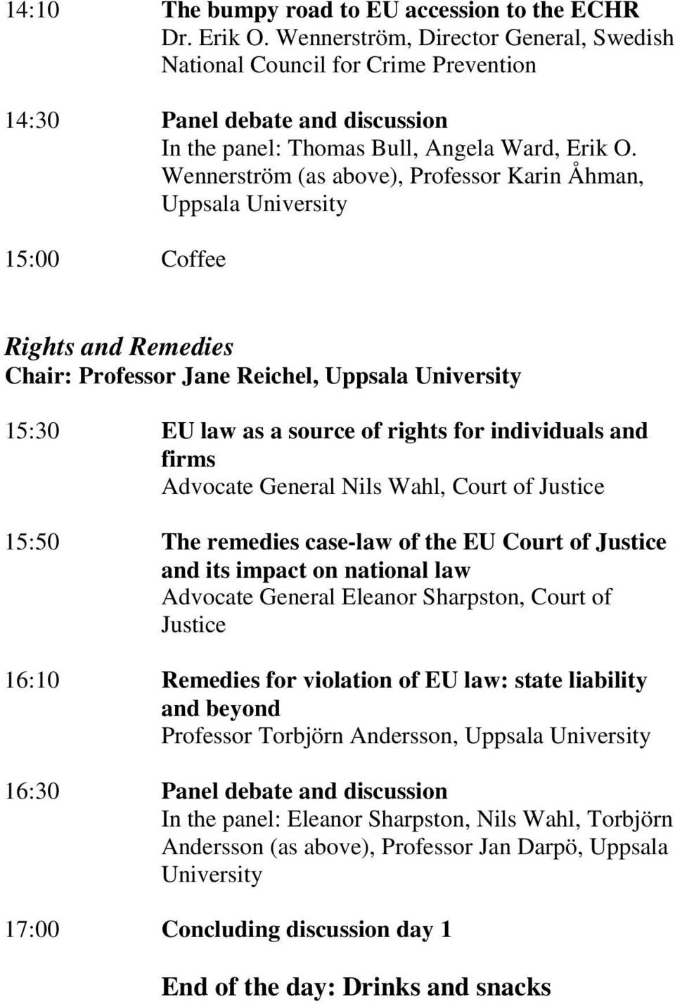 Wennerström (as above), Professor Karin Åhman, Uppsala University 15:00 Coffee Rights and Remedies Chair: Professor Jane Reichel, Uppsala University 15:30 EU law as a source of rights for individuals