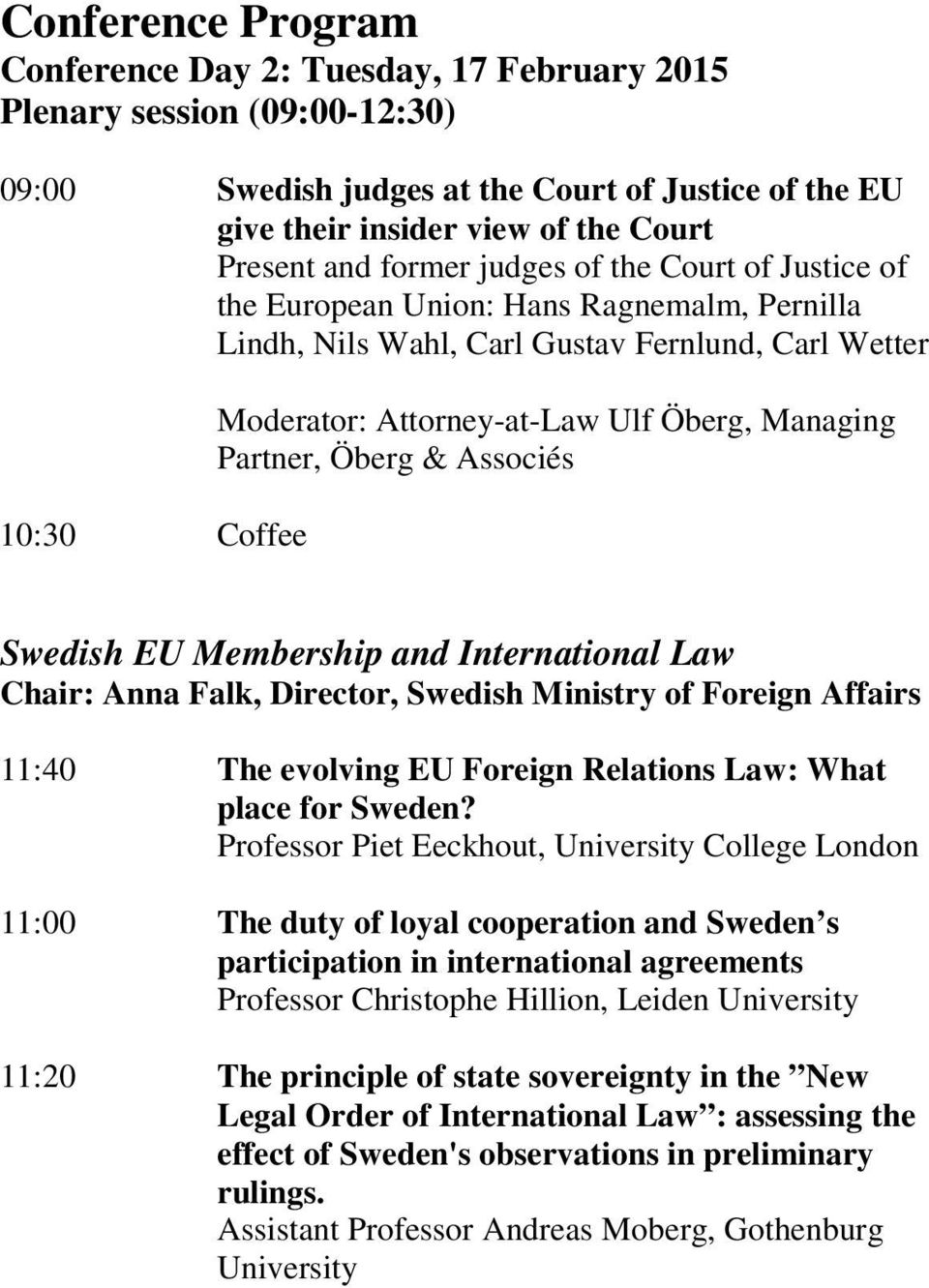 Partner, Öberg & Associés Swedish EU Membership and International Law Chair: Anna Falk, Director, Swedish Ministry of Foreign Affairs 11:40 The evolving EU Foreign Relations Law: What place for