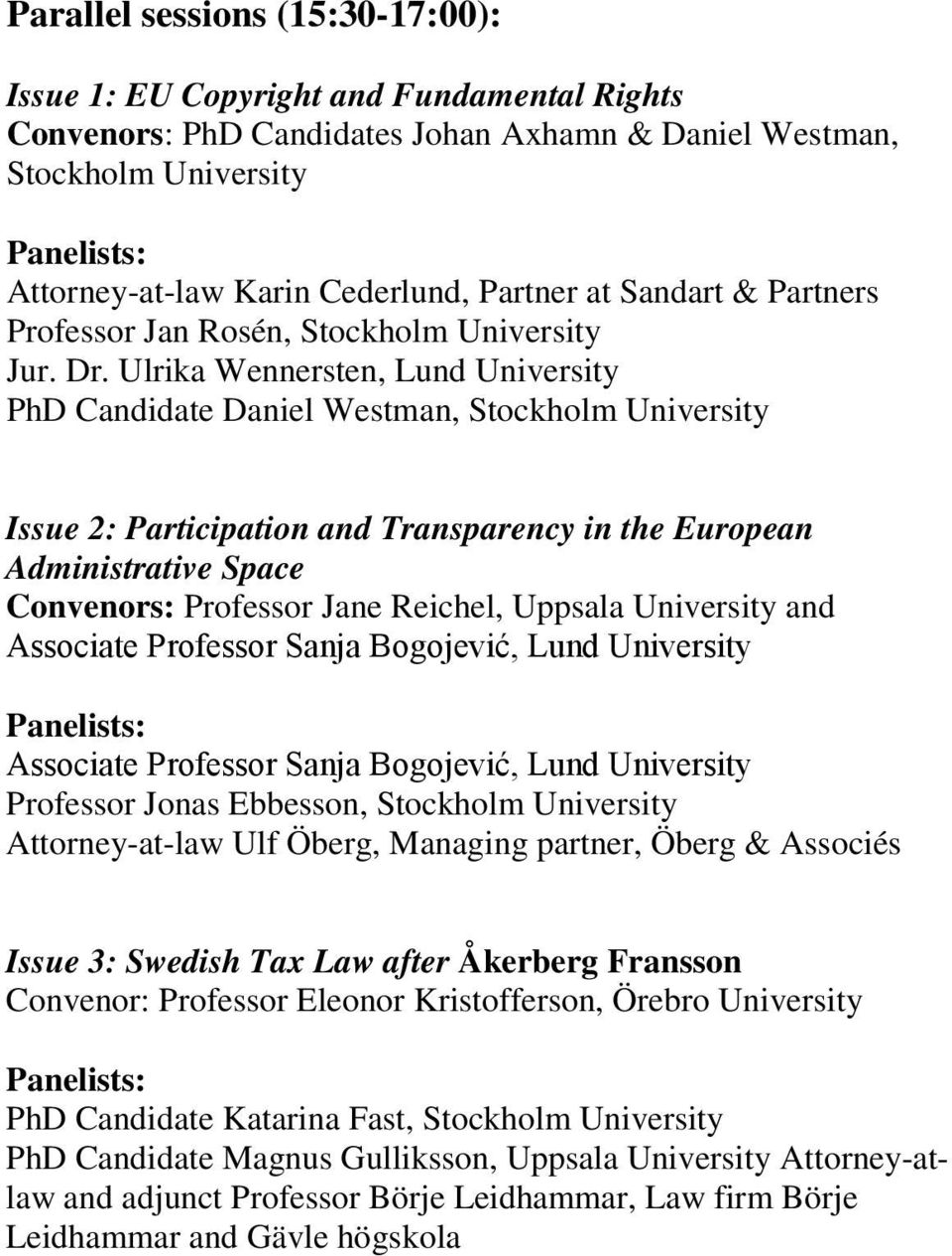 Ulrika Wennersten, Lund University PhD Candidate Daniel Westman, Stockholm University Issue 2: Participation and Transparency in the European Administrative Space Convenors: Professor Jane Reichel,
