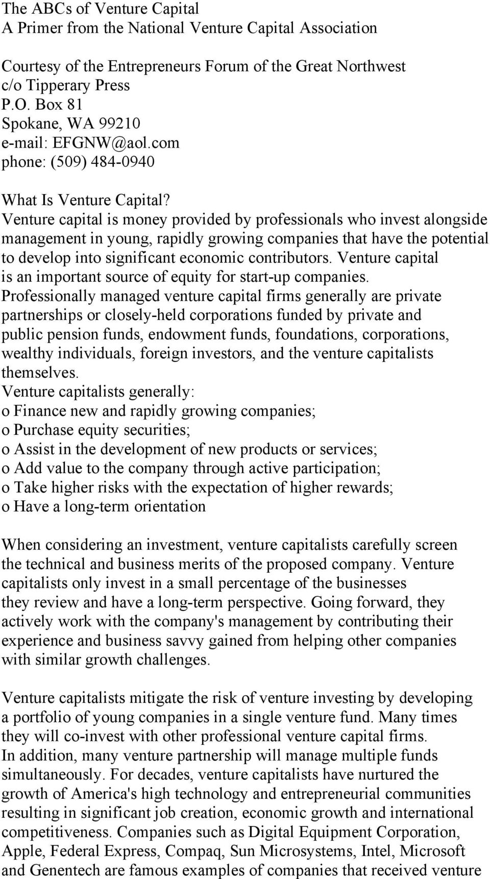 Venture capital is money provided by professionals who invest alongside management in young, rapidly growing companies that have the potential to develop into significant economic contributors.