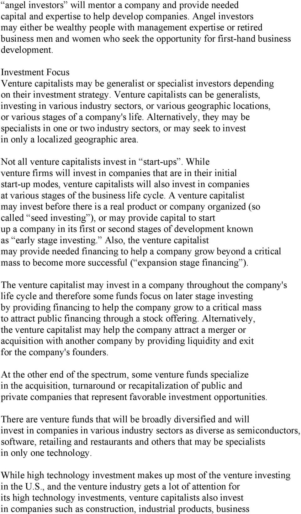Investment Focus Venture capitalists may be generalist or specialist investors depending on their investment strategy.