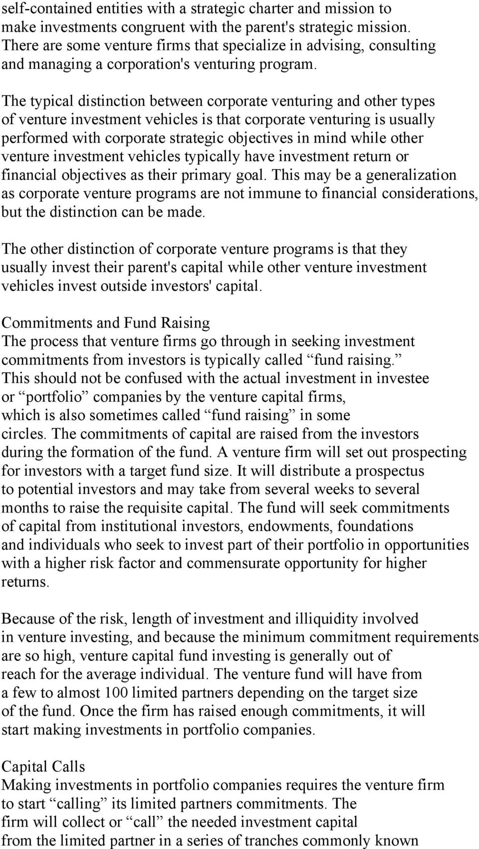 The typical distinction between corporate venturing and other types of venture investment vehicles is that corporate venturing is usually performed with corporate strategic objectives in mind while