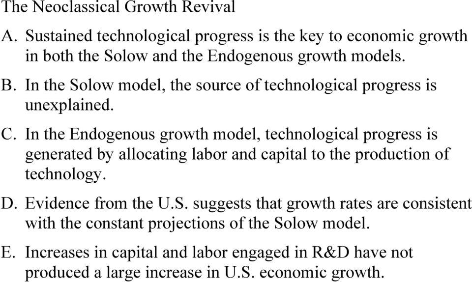 In the Solow model, the source of technological progress is unexplained. C.