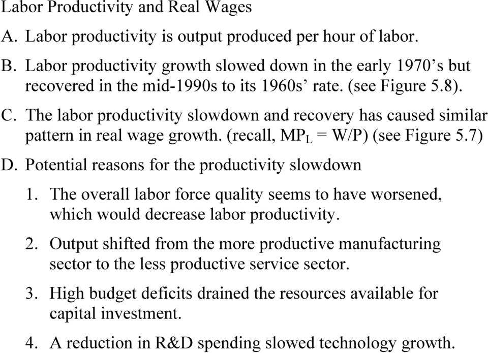 The labor productivity slowdown and recovery has caused similar pattern in real wage growth. (recall, MP L = W/P) (see Figure 5.7) D. Potential reasons for the productivity slowdown 1.