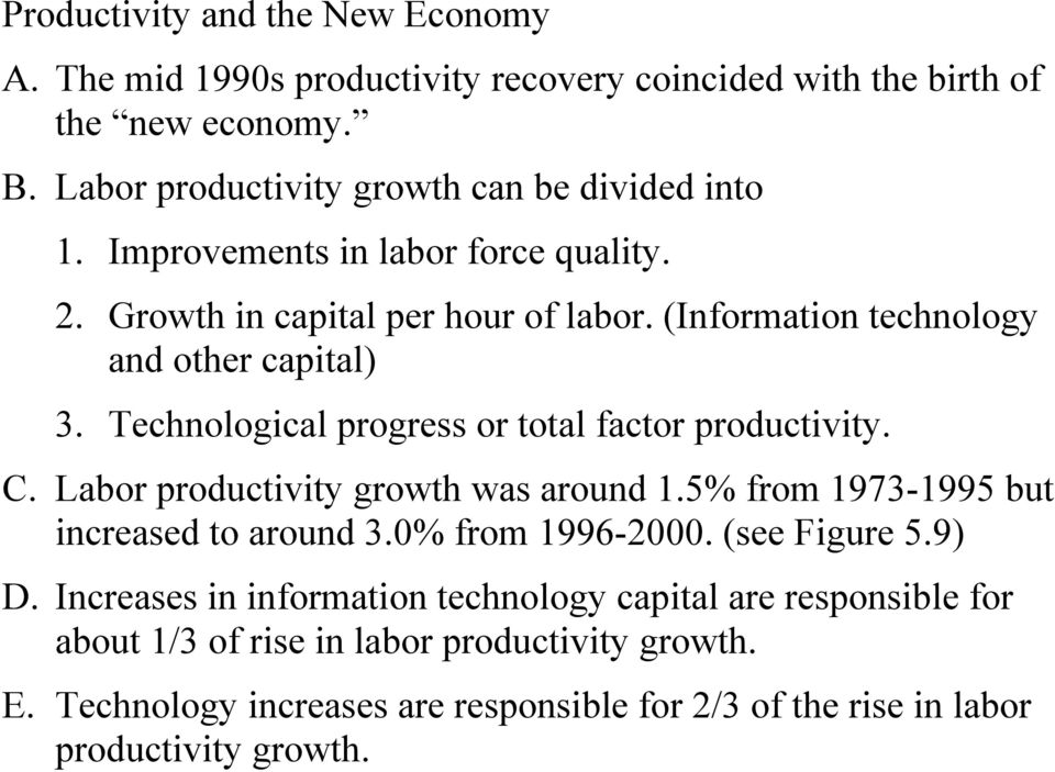 Technological progress or total factor productivity. C. Labor productivity growth was around 1.5% from 1973-1995 but increased to around 3.0% from 1996-2000.