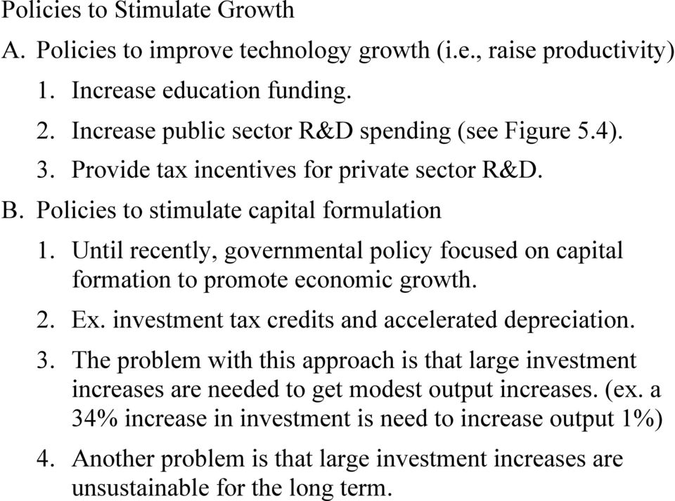 Until recently, governmental policy focused on capital formation to promote economic growth. 2. Ex. investment tax credits and accelerated depreciation. 3.