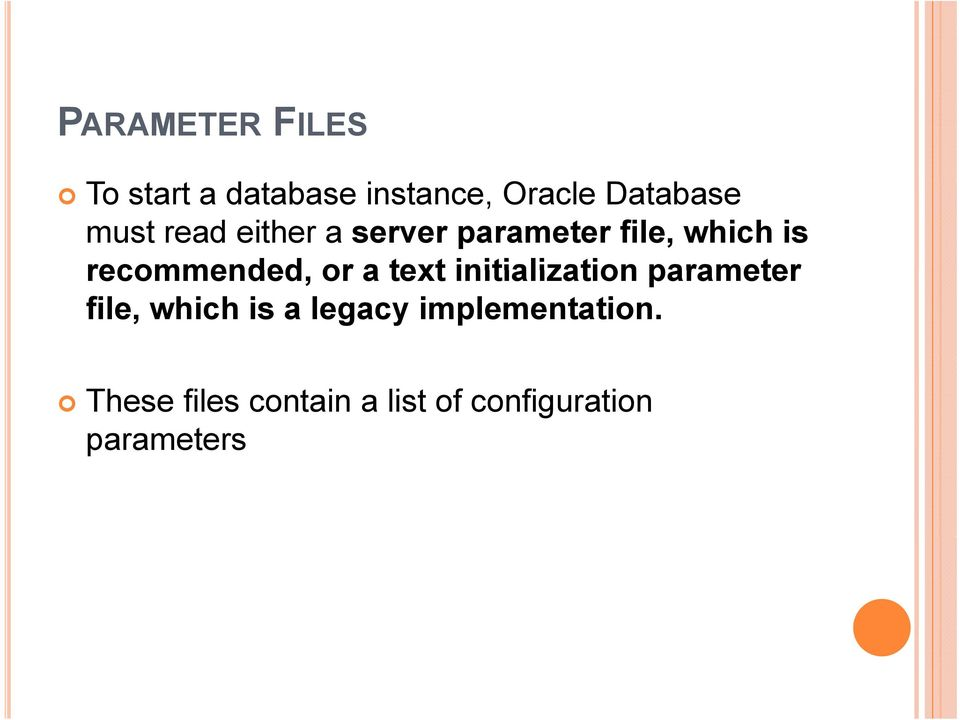 or a text initialization parameter file, which is a legacy