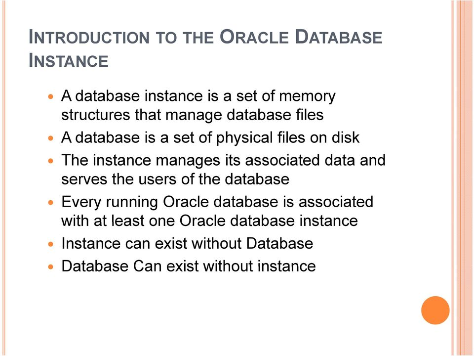 associated data and serves the users of the database Every running Oracle database is associated with