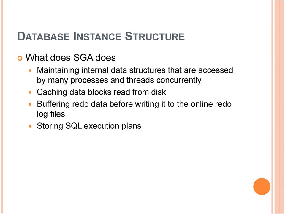 concurrently Caching data blocks read from disk Buffering redo data