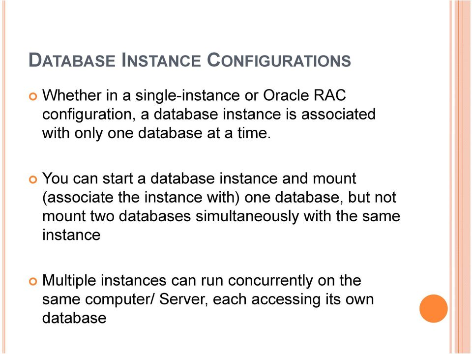You can start a database instance and mount (associate the instance with) one database, but not mount