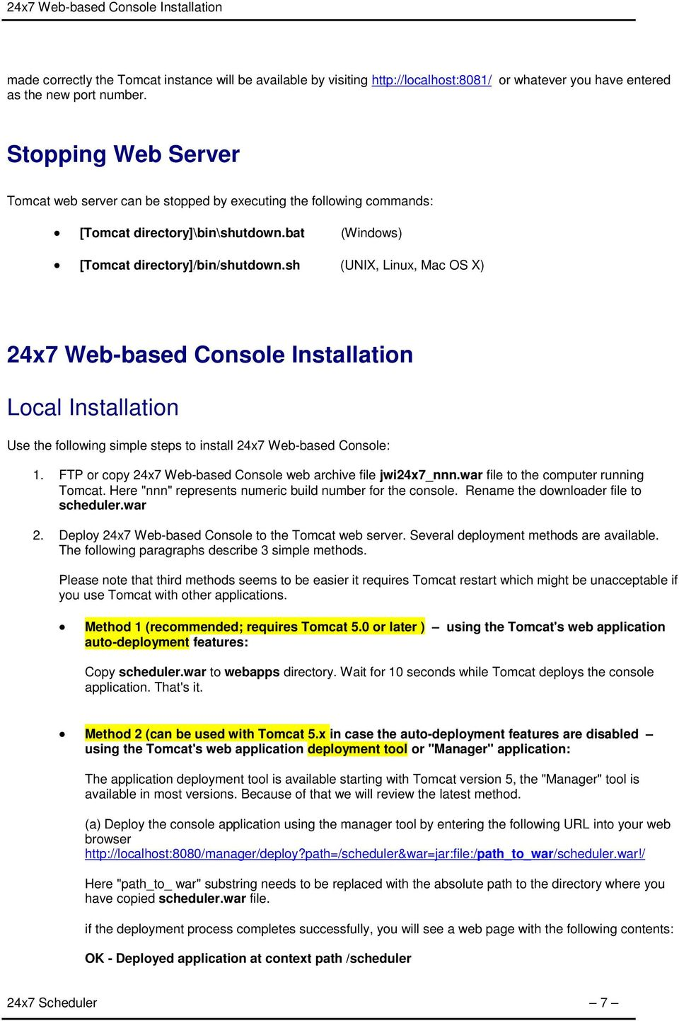 sh (UNIX, Linux, Mac OS X) 24x7 Web-based Console Installation Local Installation Use the following simple steps to install 24x7 Web-based Console: 1.