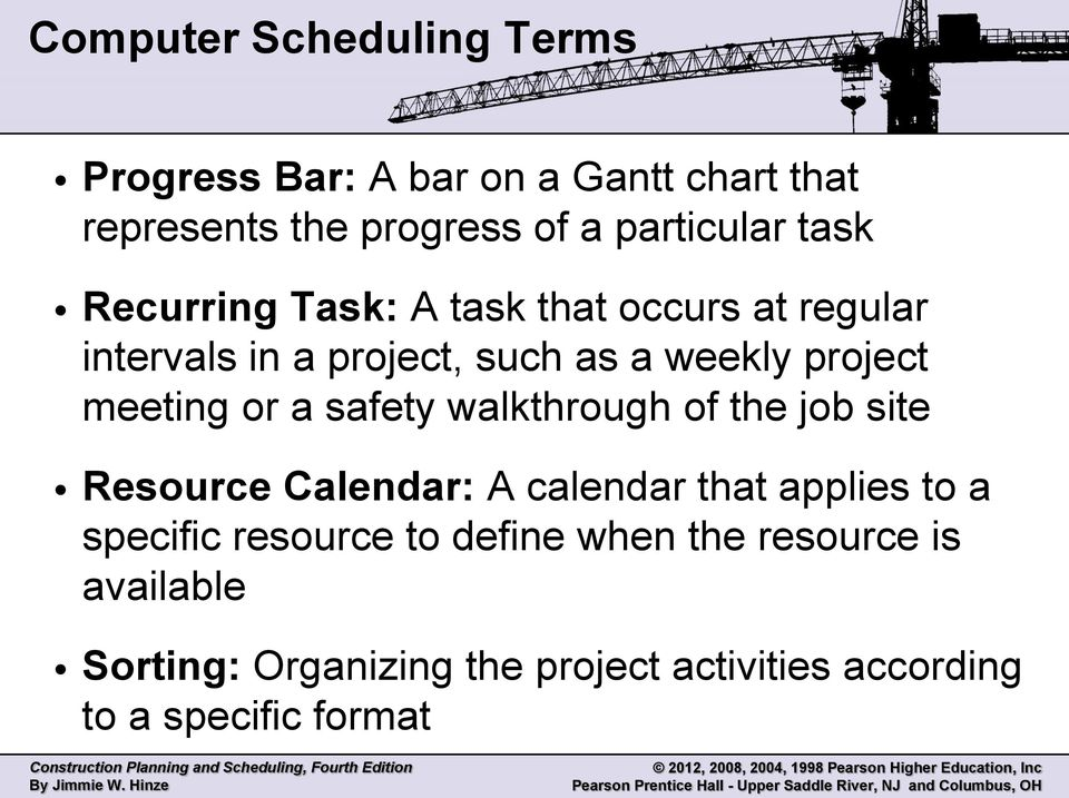 or a safety walkthrough of the job site Resource Calendar: A calendar that applies to a specific resource to