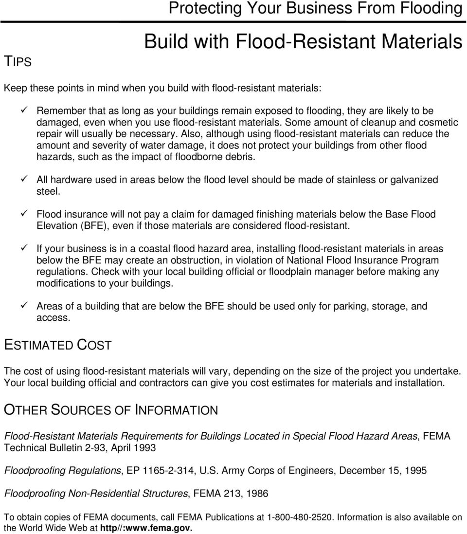 Also, although using flood-resistant materials can reduce the amount and severity of water damage, it does not protect your buildings from other flood hazards, such as the impact of floodborne debris.