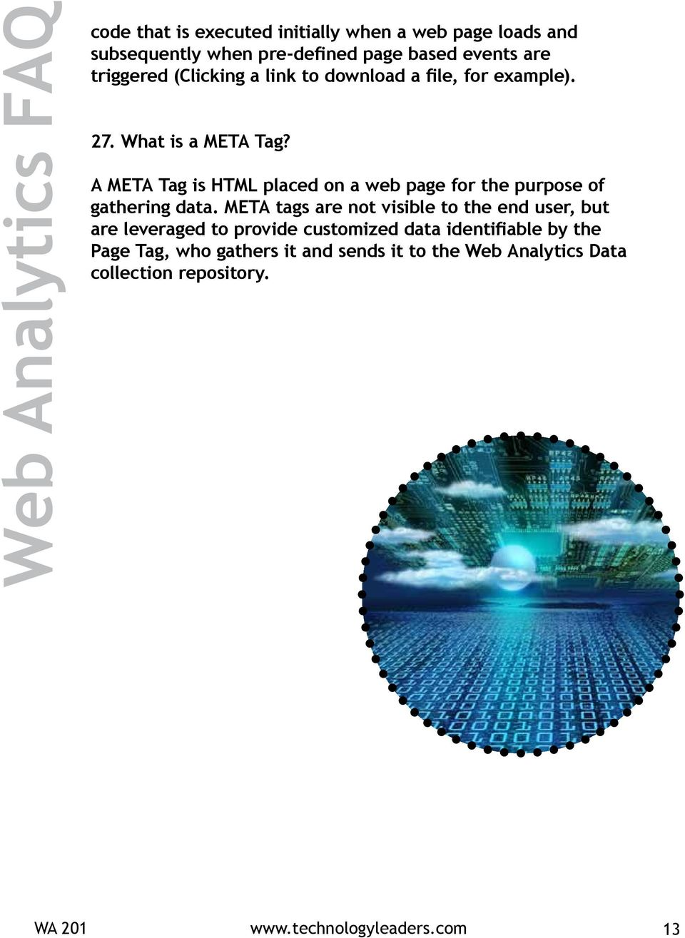A META Tag is HTML placed on a web page for the purpose of gathering data.