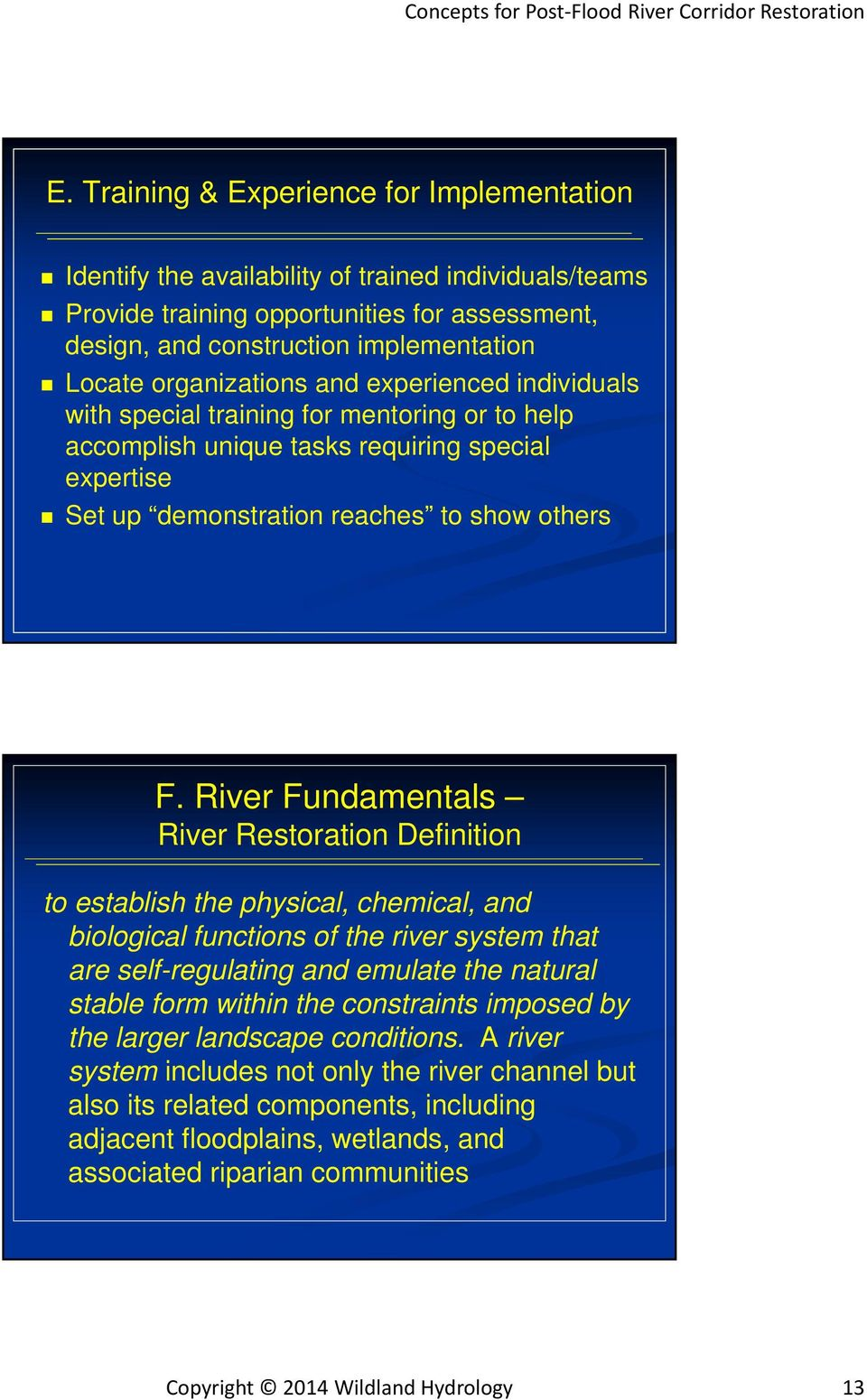 River Fundamentals River Restoration Definition to establish the physical, chemical, and biological functions of the river system that are self-regulating and emulate the natural stable form within