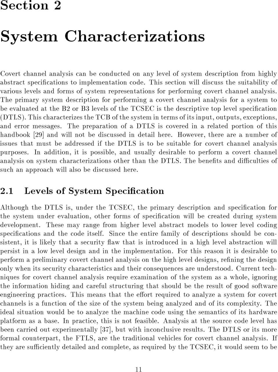 The primary system description for performing a covert channel analysis for a system to be evaluated at the B2 or B3 levels of the TCSEC is the descriptive top level specication (DTLS).