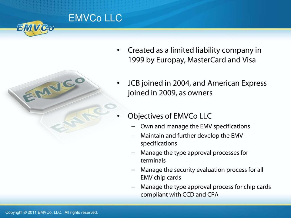 and further develop the EMV specifications Manage the type approval processes for terminals Manage the security